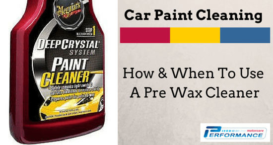 Car Paint Cleaning – How & When To Use A Pre Wax Cleaner