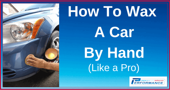 How To Wax A Car By Hand (Like a Pro)