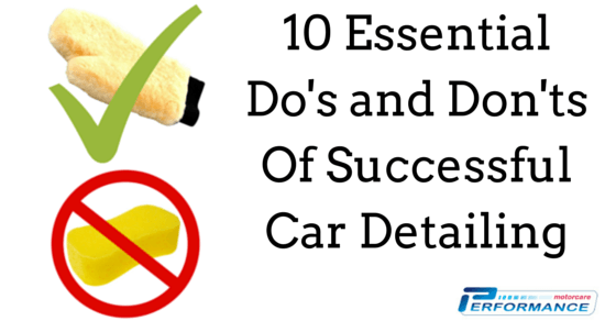 10 Essential Do's and Don'ts Of Successful Car Detailing